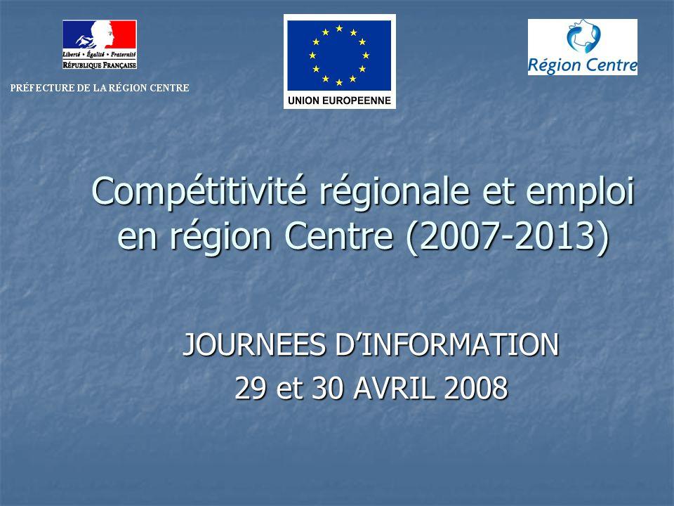 Compétitivité régionale et emploi en région Centre (2007-2013) JOURNEES DINFORMATION 29 et 30 AVRIL 2008