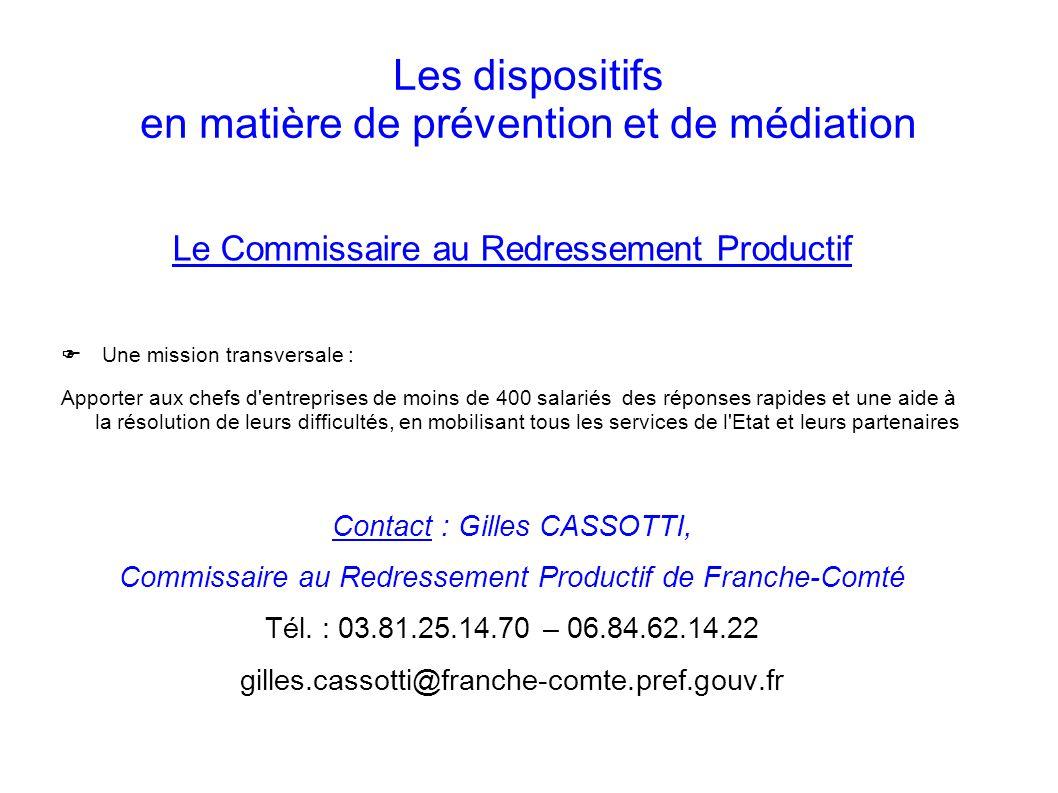 Les dispositifs en matière de prévention et de médiation Le Commissaire au Redressement Productif Une mission transversale : Apporter aux chefs d'entr