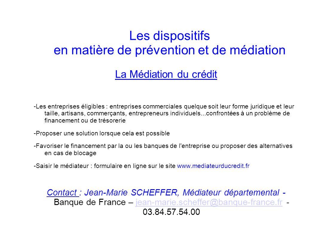 Les dispositifs en matière de prévention et de médiation La Médiation du crédit -Les entreprises éligibles : entreprises commerciales quelque soit leu