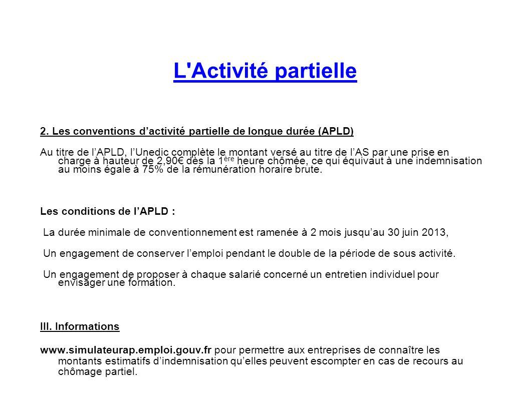 L'Activité partielle 2. Les conventions dactivité partielle de longue durée (APLD) Au titre de lAPLD, lUnedic complète le montant versé au titre de lA