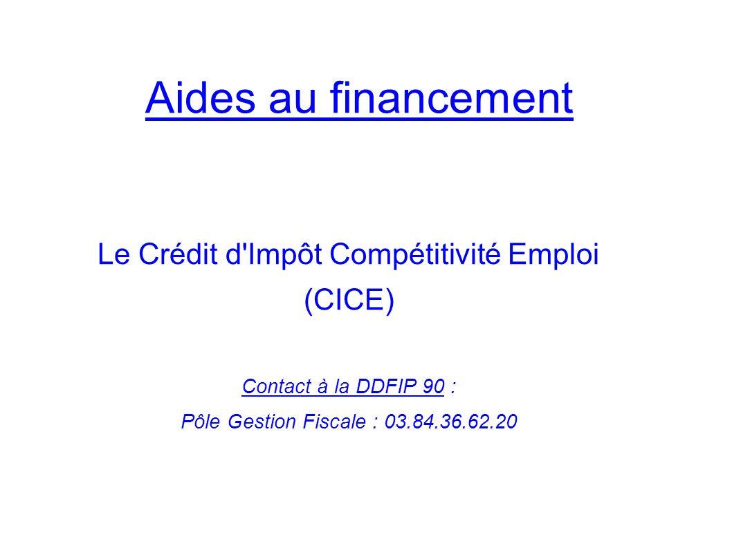 Le Crédit d'Impôt Compétitivité Emploi (CICE) Contact à la DDFIP 90 : Pôle Gestion Fiscale : 03.84.36.62.20