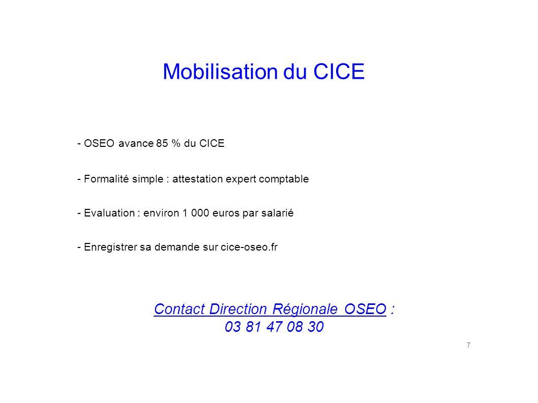 Mobilisation du CICE 7 - OSEO avance 85 % du CICE - Formalité simple : attestation expert comptable - Evaluation : environ 1 000 euros par salarié - E
