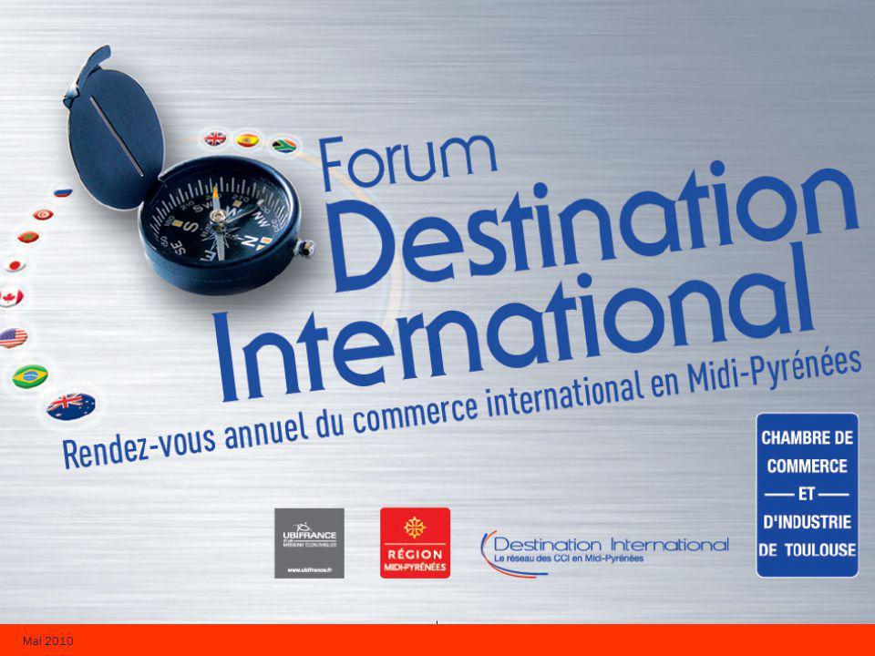 5 ème Forum Destination International 16 & 17 JUIN 2010 Mai 2010 5 ème rendez-vous régional commerce international Le tour du monde en 27 pays 2 jours de rencontres et déchanges Un programme à la carte En savoir plus