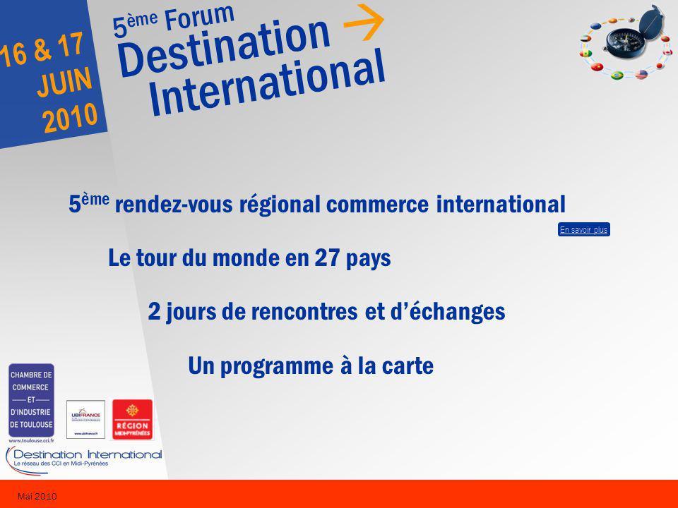 5 ème Forum Destination International 16 & 17 JUIN 2010 Mai 2010 9 tables rondes techniques 21 ateliers pays RV individuels programmés Parcours primo-exportateur Forum V.I.E.