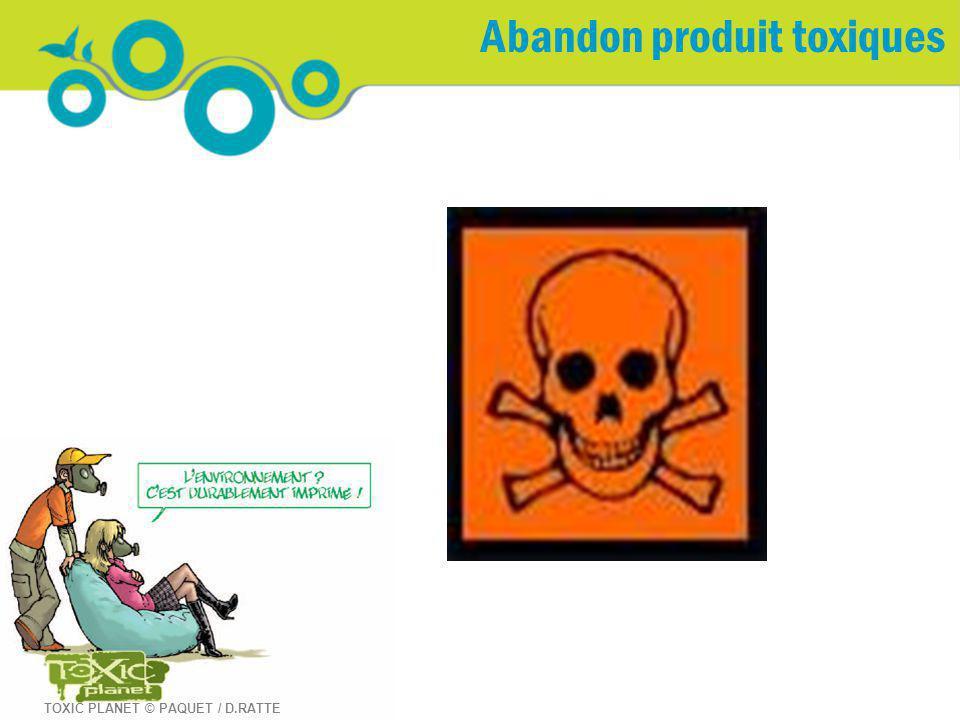 Abandon produit toxiques TOXIC PLANET © PAQUET / D.RATTE
