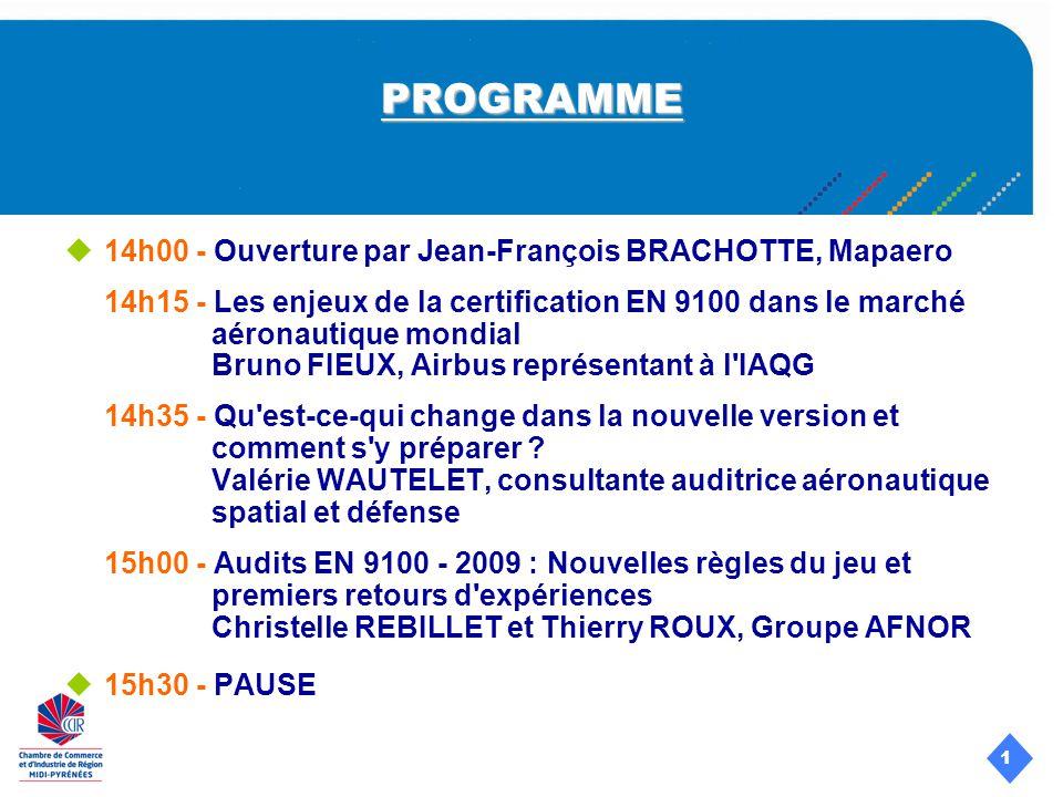 1 PROGRAMME 14h00 - Ouverture par Jean-François BRACHOTTE, Mapaero 14h15 - Les enjeux de la certification EN 9100 dans le marché aéronautique mondial Bruno FIEUX, Airbus représentant à l IAQG 14h35 - Qu est-ce-qui change dans la nouvelle version et comment s y préparer .