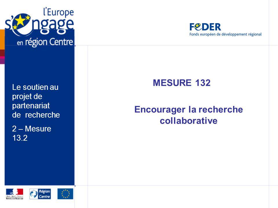 MESURE 132 Encourager la recherche collaborative Le soutien au projet de partenariat de recherche 2 – Mesure 13.2
