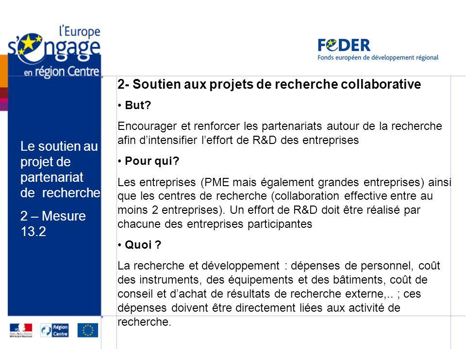 Le soutien au projet de partenariat de recherche 2 – Mesure 13.2 2- Soutien aux projets de recherche collaborative But? Encourager et renforcer les pa