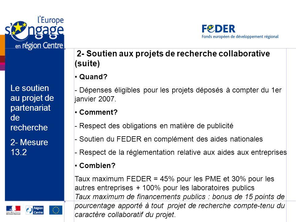 Le soutien au projet de partenariat de recherche 2- Mesure 13.2 2- Soutien aux projets de recherche collaborative (suite) Quand? - Dépenses éligibles