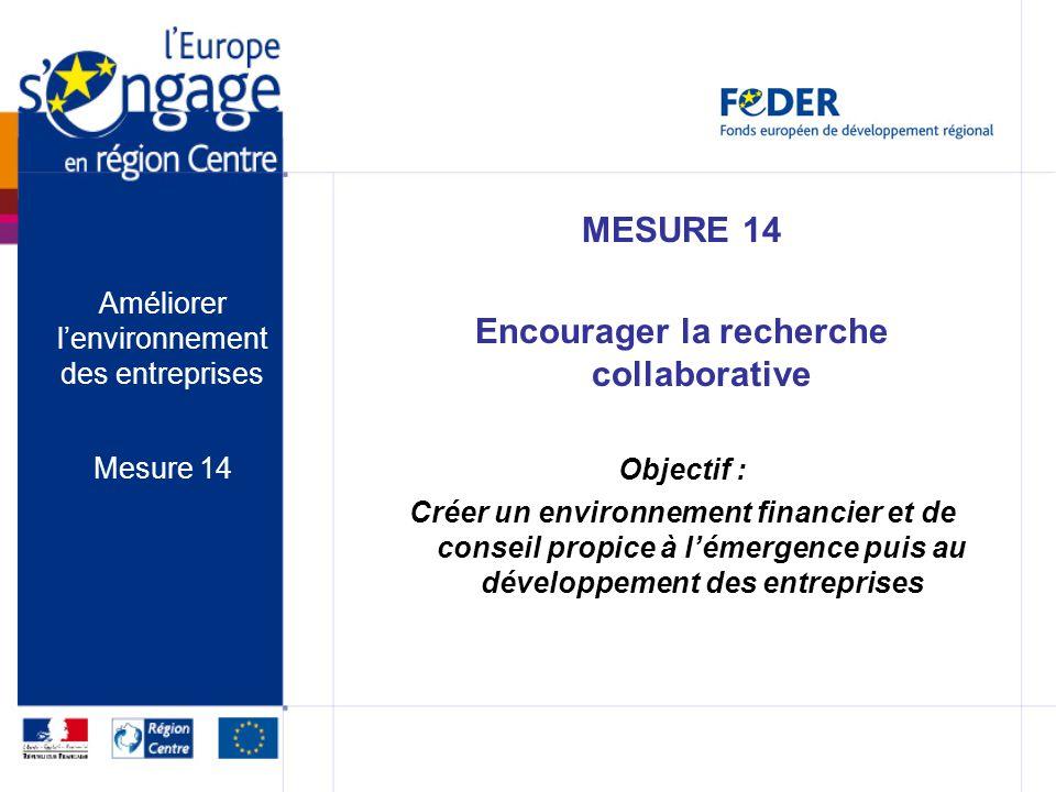 MESURE 14 Encourager la recherche collaborative Objectif : Créer un environnement financier et de conseil propice à lémergence puis au développement d