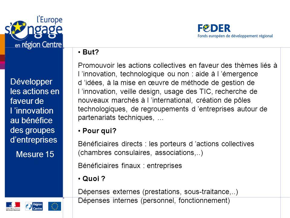 Développer les actions en faveur de l innovation au bénéfice des groupes dentreprises Mesure 15 But? Promouvoir les actions collectives en faveur des