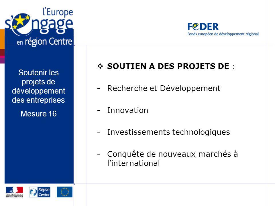 SOUTIEN A DES PROJETS DE : -Recherche et Développement -Innovation -Investissements technologiques -Conquête de nouveaux marchés à linternational Sout