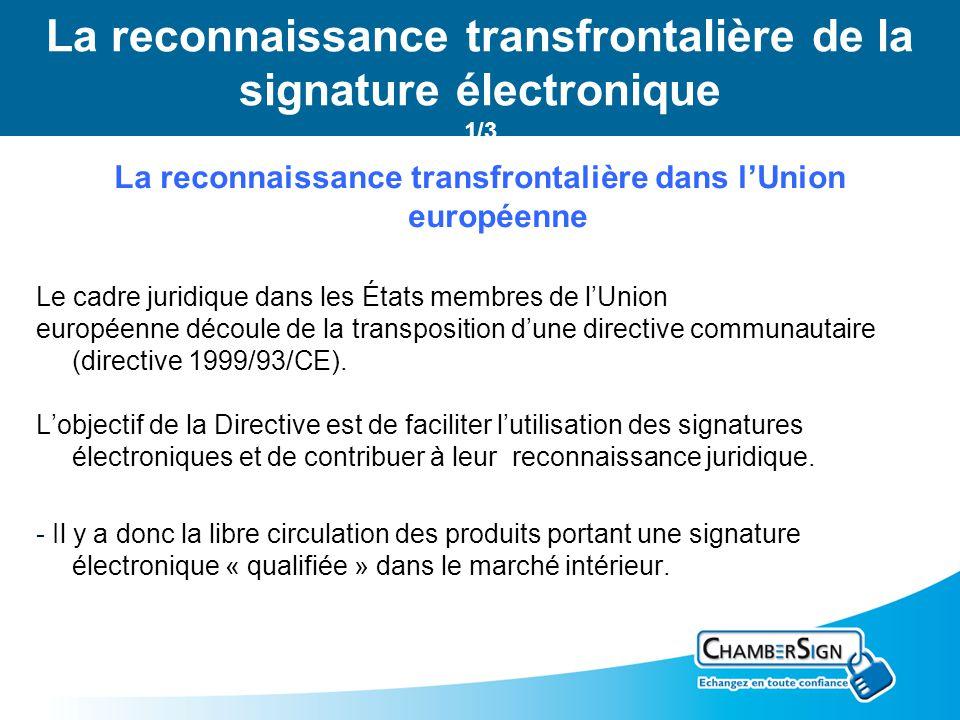 Le certificat électronique 2/3 La reconnaissance transfrontalière dans lUnion européenne Le cadre juridique dans les États membres de lUnion européenne découle de la transposition dune directive communautaire (directive 1999/93/CE).