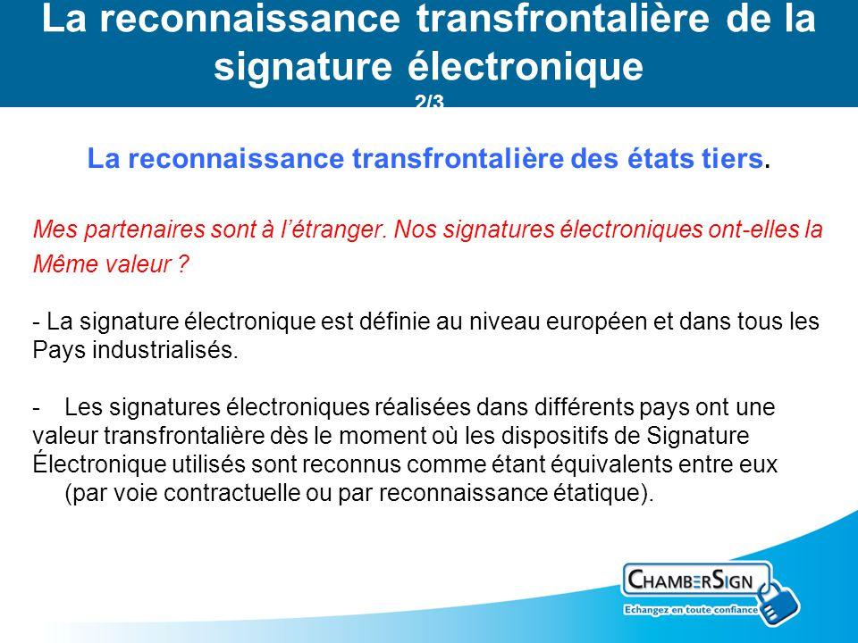 La reconnaissance transfrontalière de la signature électronique 2/3 La reconnaissance transfrontalière des états tiers. Mes partenaires sont à létrang