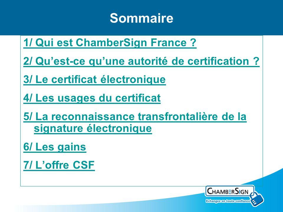 Sommaire 1/ Qui est ChamberSign France ? 2/ Quest-ce quune autorité de certification ? 3/ Le certificat électronique 4/ Les usages du certificat 5/ La