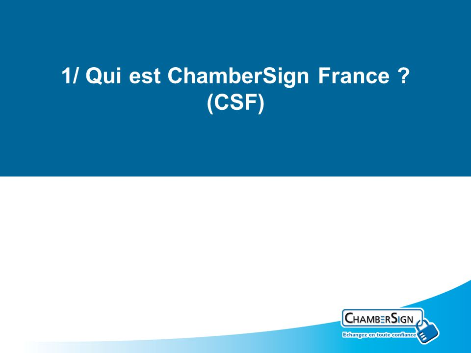 1/ Qui est ChamberSign France ? (CSF)