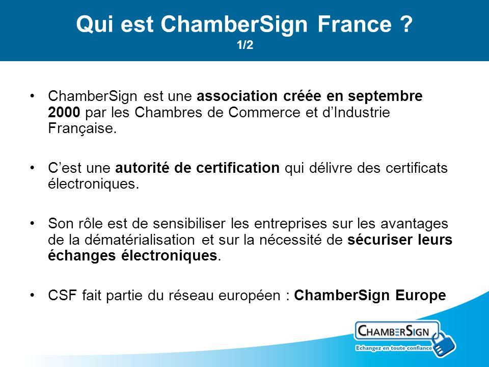 Qui est ChamberSign France ? 1/2 ChamberSign est une association créée en septembre 2000 par les Chambres de Commerce et dIndustrie Française. Cest un