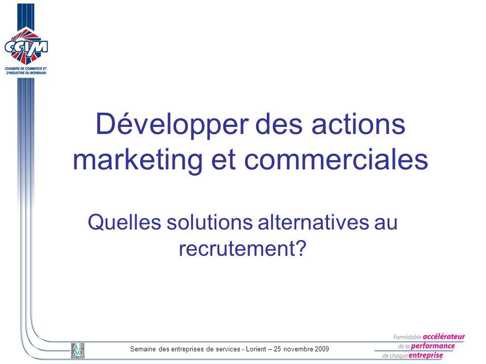 Semaine des entreprises de services - Lorient – 25 novembre 2009 Développement marketing et commercial: pourquoi ce thème.
