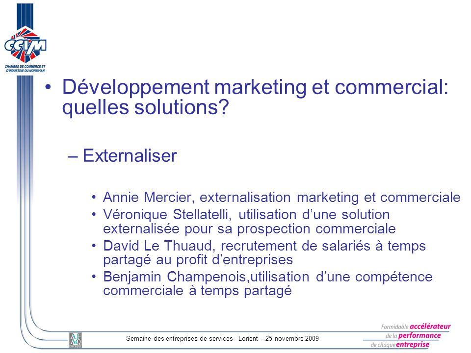 Semaine des entreprises de services - Lorient – 25 novembre 2009 Développement marketing et commercial: quelles solutions? –Externaliser Annie Mercier