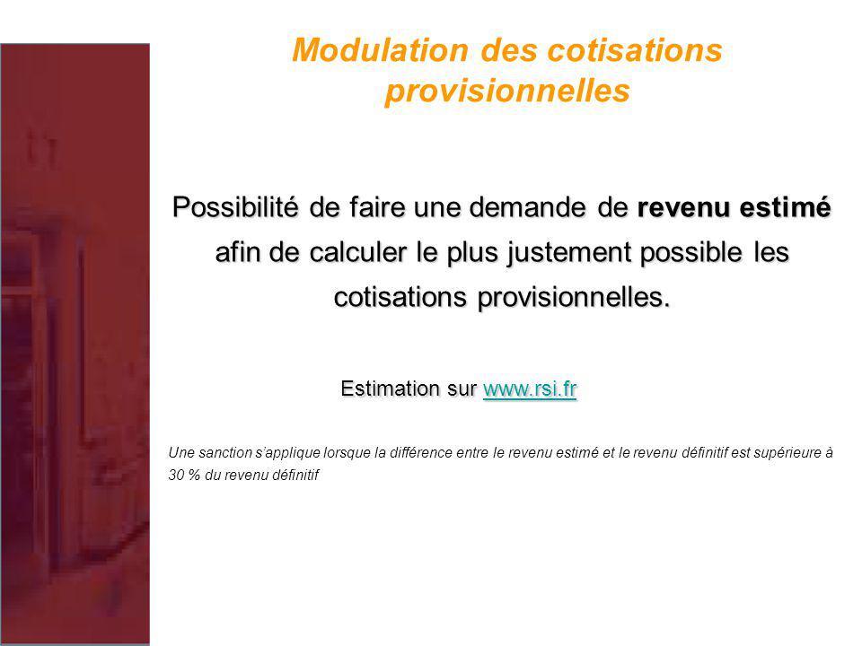 Modulation des cotisations provisionnelles Possibilité de faire une demande de revenu estimé afin de calculer le plus justement possible les cotisatio