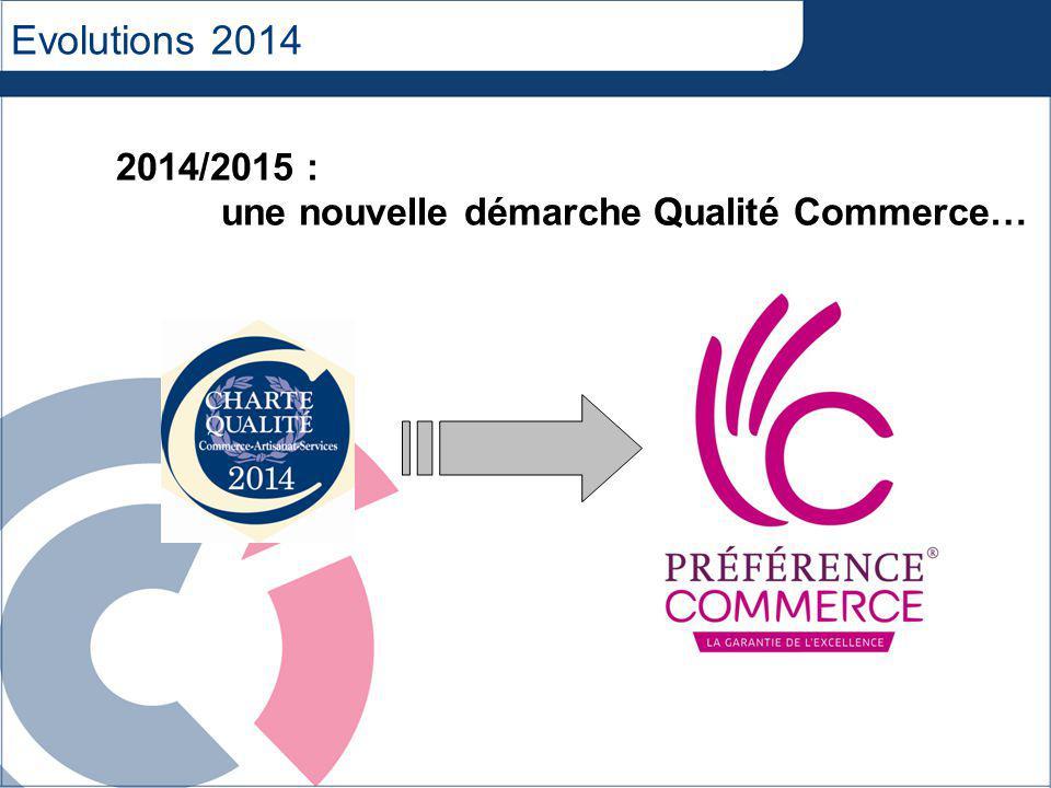 Evolutions 2014 2014/2015 : une nouvelle démarche Qualité Commerce…