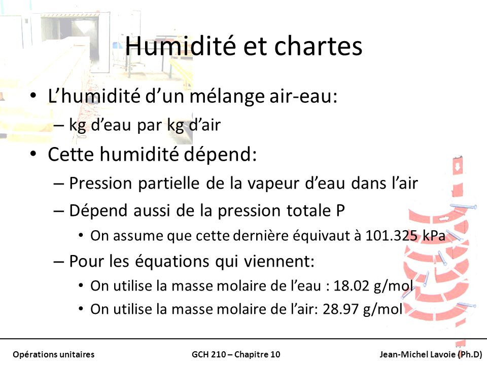 Opérations unitairesGCH 210 – Chapitre 10Jean-Michel Lavoie (Ph.D) Humidité et chartes Lhumidité dun mélange air-eau: – kg deau par kg dair Cette humi