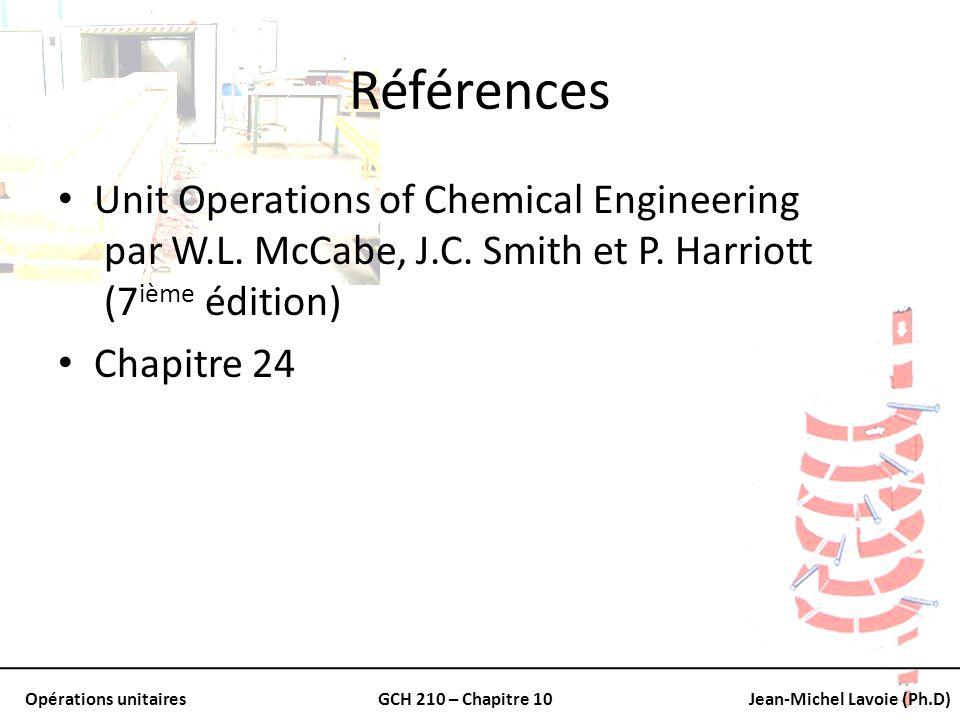 Opérations unitairesGCH 210 – Chapitre 10Jean-Michel Lavoie (Ph.D) Équations En substituant En faisant abstraction du taux de transfert de chaleur