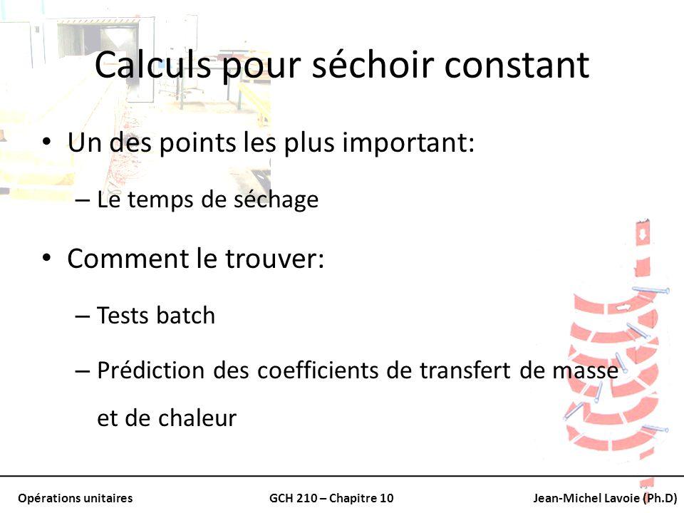 Opérations unitairesGCH 210 – Chapitre 10Jean-Michel Lavoie (Ph.D) Calculs pour séchoir constant Un des points les plus important: – Le temps de sécha