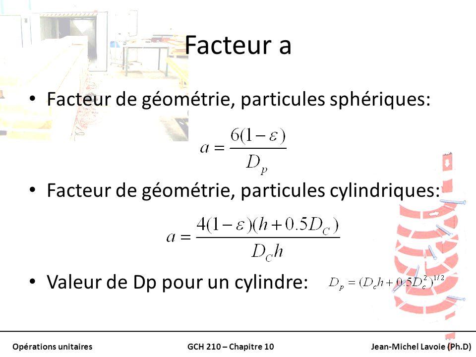 Opérations unitairesGCH 210 – Chapitre 10Jean-Michel Lavoie (Ph.D) Facteur a Facteur de géométrie, particules sphériques: Facteur de géométrie, partic