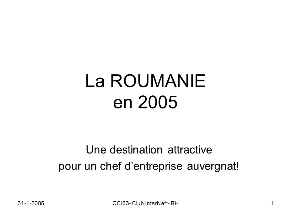 31-1-2005CCI63- Club InterNat*- BH1 La ROUMANIE en 2005 Une destination attractive pour un chef dentreprise auvergnat!