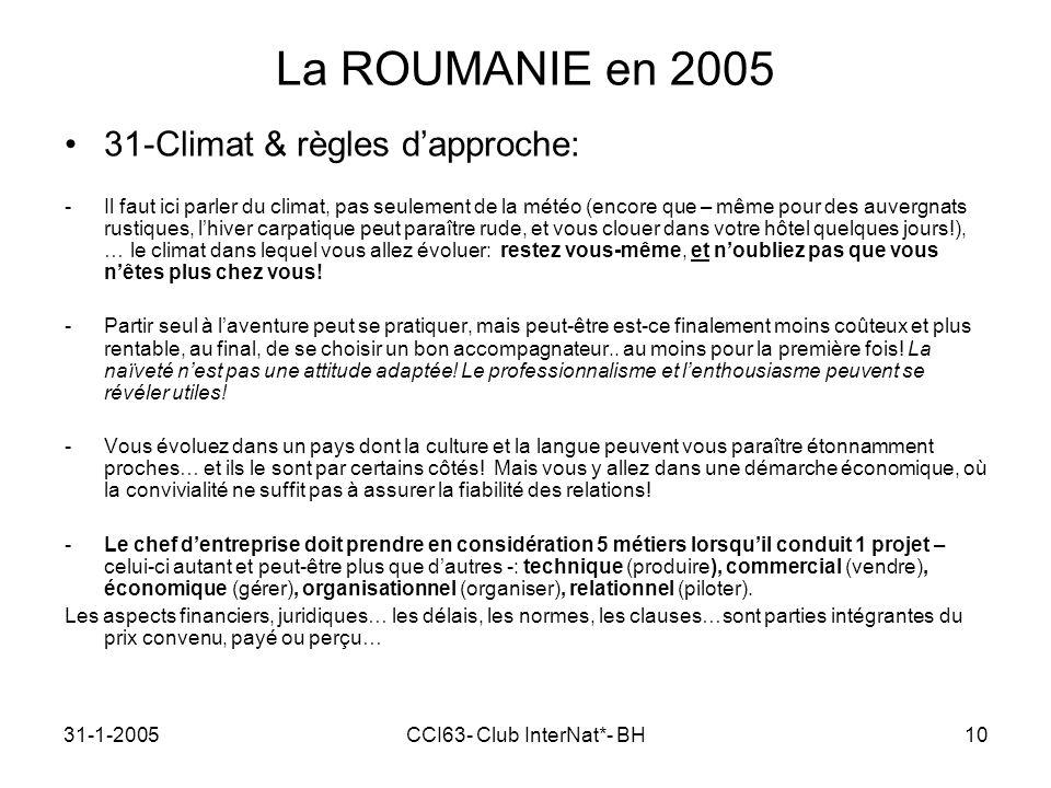 31-1-2005CCI63- Club InterNat*- BH10 La ROUMANIE en 2005 31-Climat & règles dapproche: -Il faut ici parler du climat, pas seulement de la météo (encore que – même pour des auvergnats rustiques, lhiver carpatique peut paraître rude, et vous clouer dans votre hôtel quelques jours!), … le climat dans lequel vous allez évoluer: restez vous-même, et noubliez pas que vous nêtes plus chez vous.