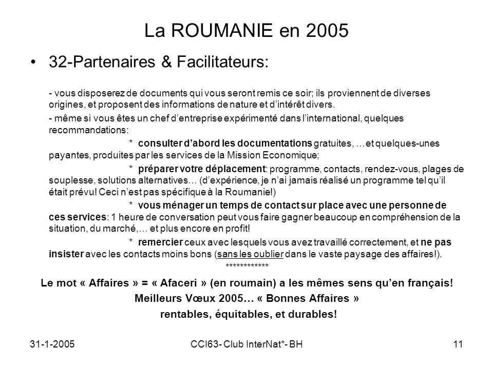 31-1-2005CCI63- Club InterNat*- BH11 La ROUMANIE en 2005 32-Partenaires & Facilitateurs: - vous disposerez de documents qui vous seront remis ce soir; ils proviennent de diverses origines, et proposent des informations de nature et dintérêt divers.