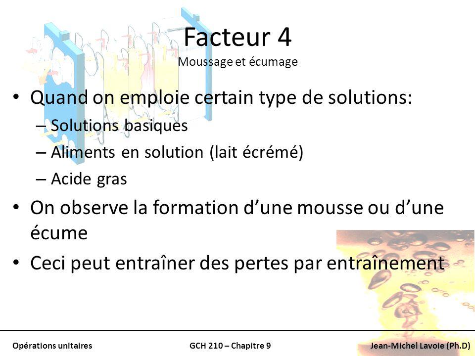 Opérations unitairesGCH 210 – Chapitre 9Jean-Michel Lavoie (Ph.D) Facteur 4 Moussage et écumage Quand on emploie certain type de solutions: – Solution