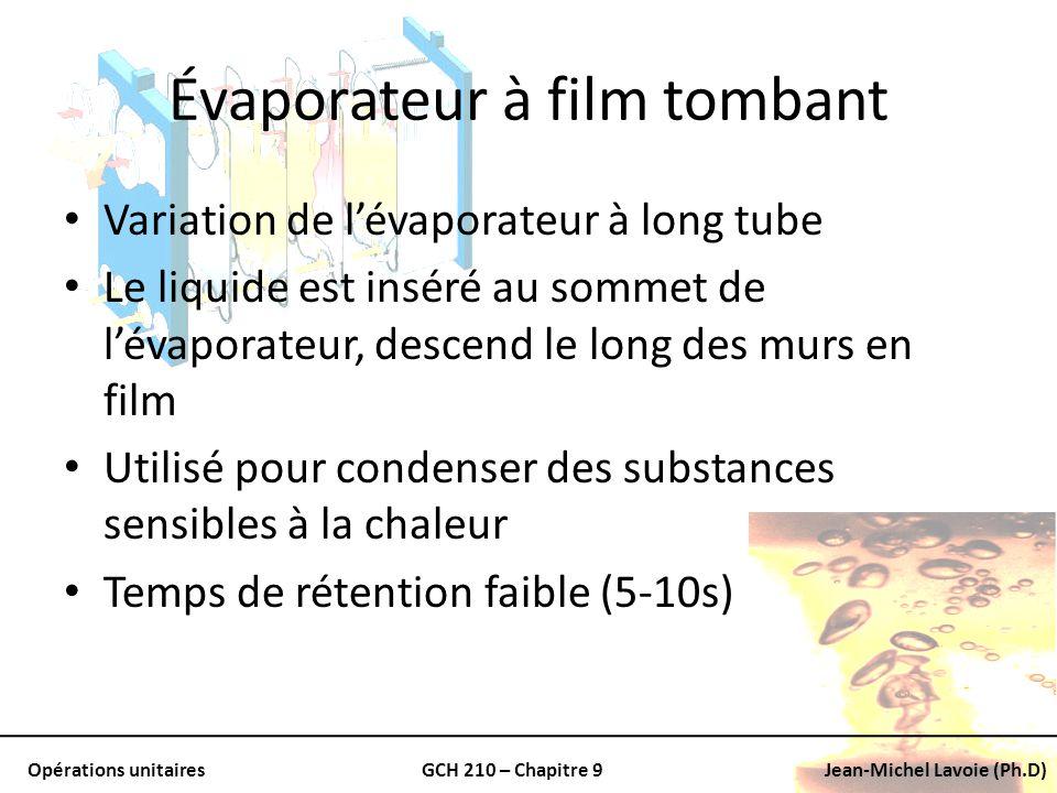 Opérations unitairesGCH 210 – Chapitre 9Jean-Michel Lavoie (Ph.D) Évaporateur à film tombant Variation de lévaporateur à long tube Le liquide est insé
