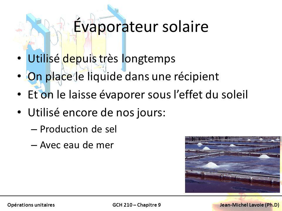Opérations unitairesGCH 210 – Chapitre 9Jean-Michel Lavoie (Ph.D) Évaporateur solaire Utilisé depuis très longtemps On place le liquide dans une récip