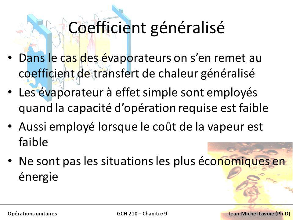 Opérations unitairesGCH 210 – Chapitre 9Jean-Michel Lavoie (Ph.D) Coefficient généralisé Dans le cas des évaporateurs on sen remet au coefficient de t