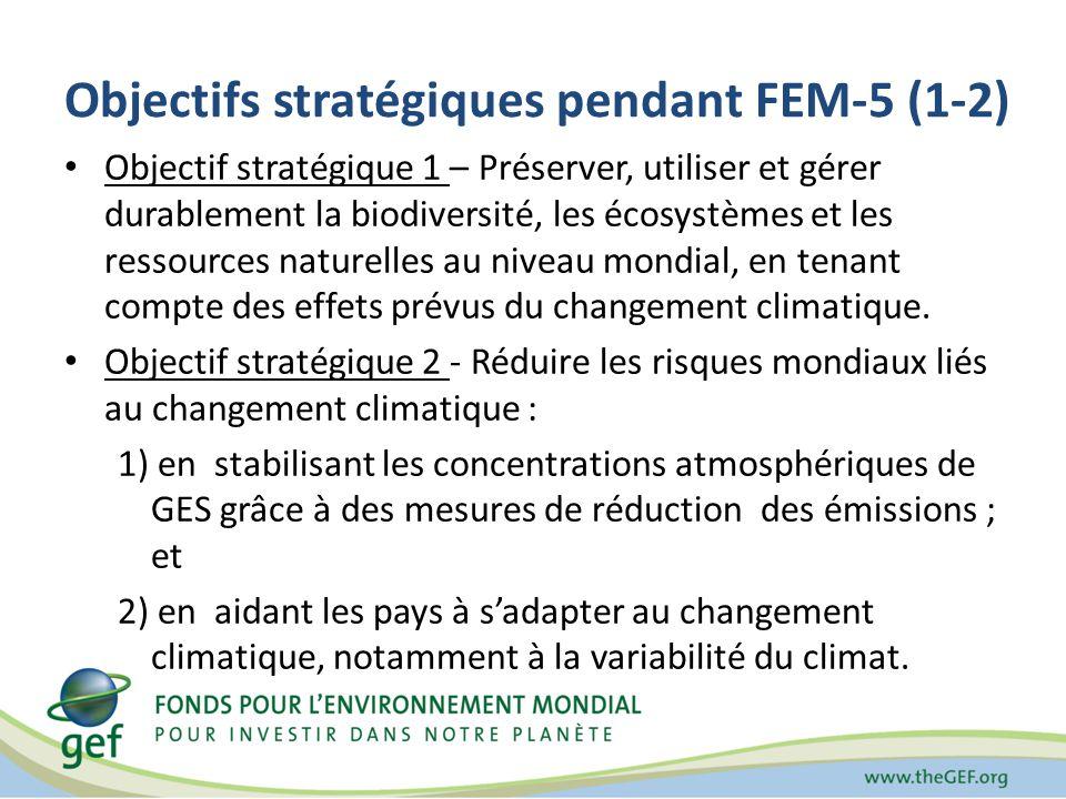 Objectifs stratégiques pendant FEM-5 (1-2) Objectif stratégique 1 – Préserver, utiliser et gérer durablement la biodiversité, les écosystèmes et les ressources naturelles au niveau mondial, en tenant compte des effets prévus du changement climatique.