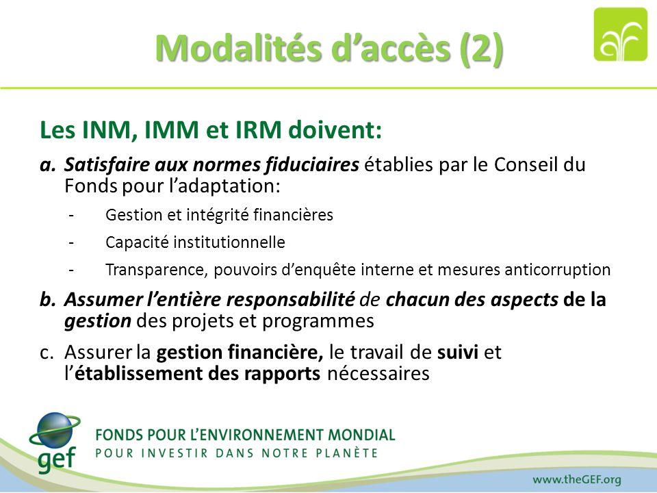 Modalités daccès (2) Les INM, IMM et IRM doivent: a.Satisfaire aux normes fiduciaires établies par le Conseil du Fonds pour ladaptation: -Gestion et i