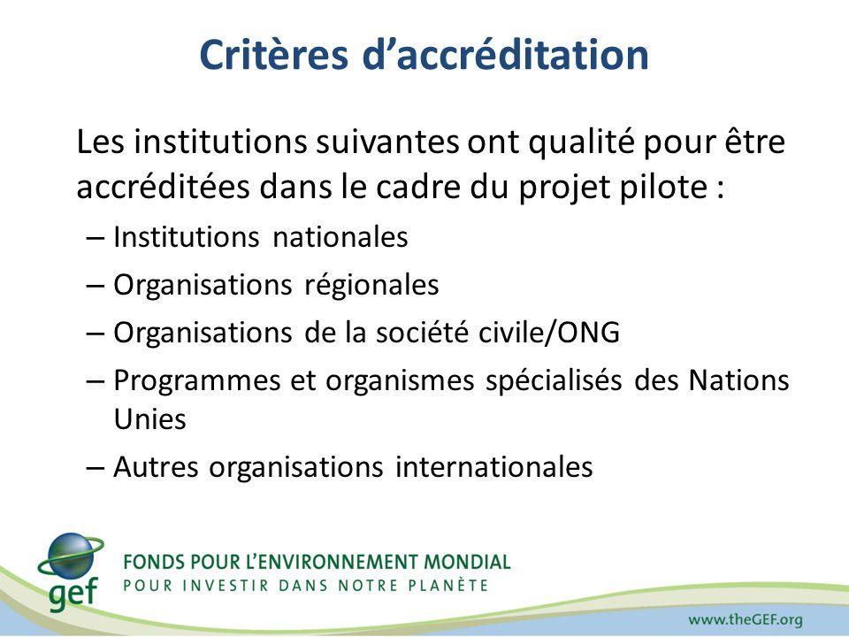 Critères daccréditation Les institutions suivantes ont qualité pour être accréditées dans le cadre du projet pilote : – Institutions nationales – Organisations régionales – Organisations de la société civile/ONG – Programmes et organismes spécialisés des Nations Unies – Autres organisations internationales