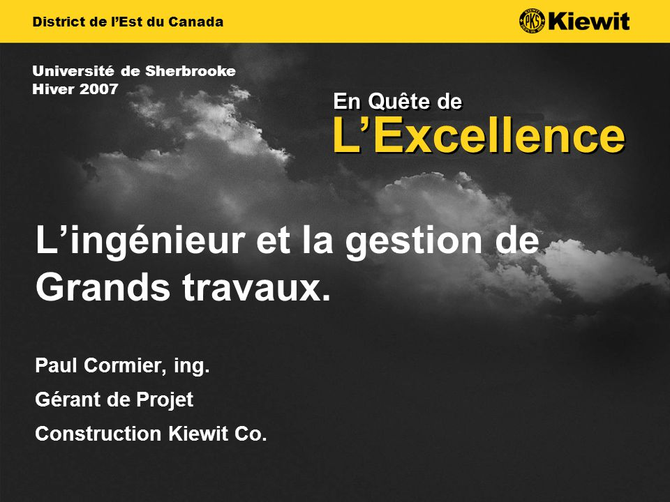 En Quête de LExcellence District de lEst du Canada Université de Sherbrooke Hiver 2007 Lingénieur et la gestion de Grands travaux.
