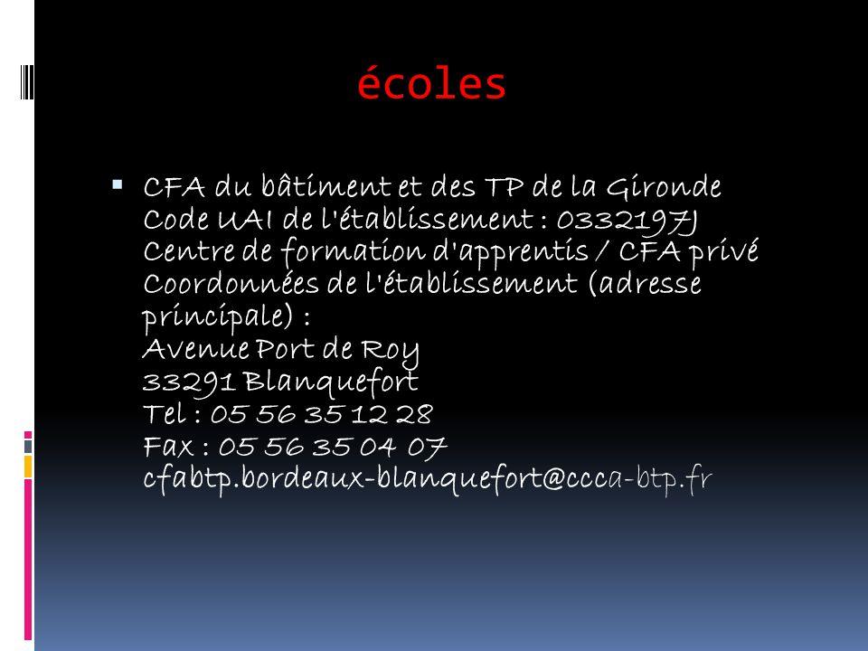 écoles CFA du bâtiment et des TP de la Gironde Code UAI de l'établissement : 0332197J Centre de formation d'apprentis / CFA privé Coordonnées de l'éta