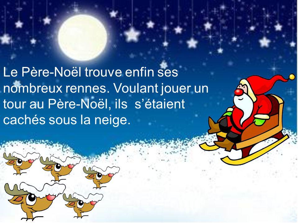 « Oh, Oh! Jai perdu mes rennes. Mais où sont-ils? », dit le Père-Noël.