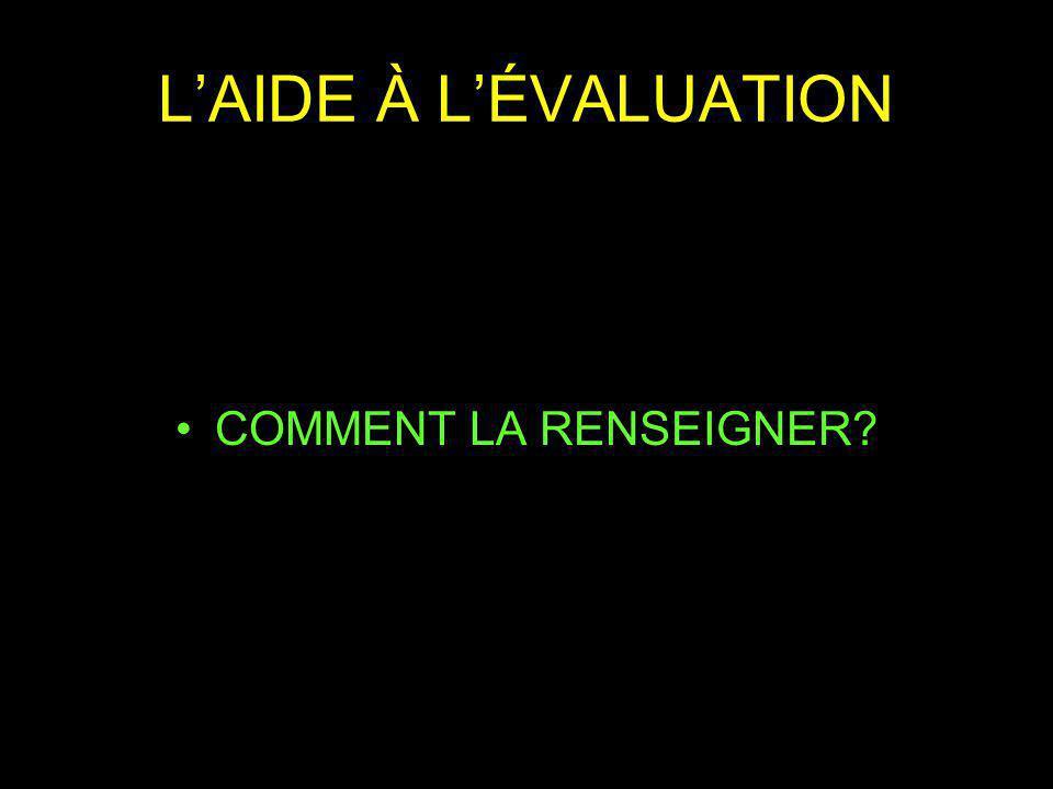 LAIDE À LÉVALUATION COMMENT LA RENSEIGNER?