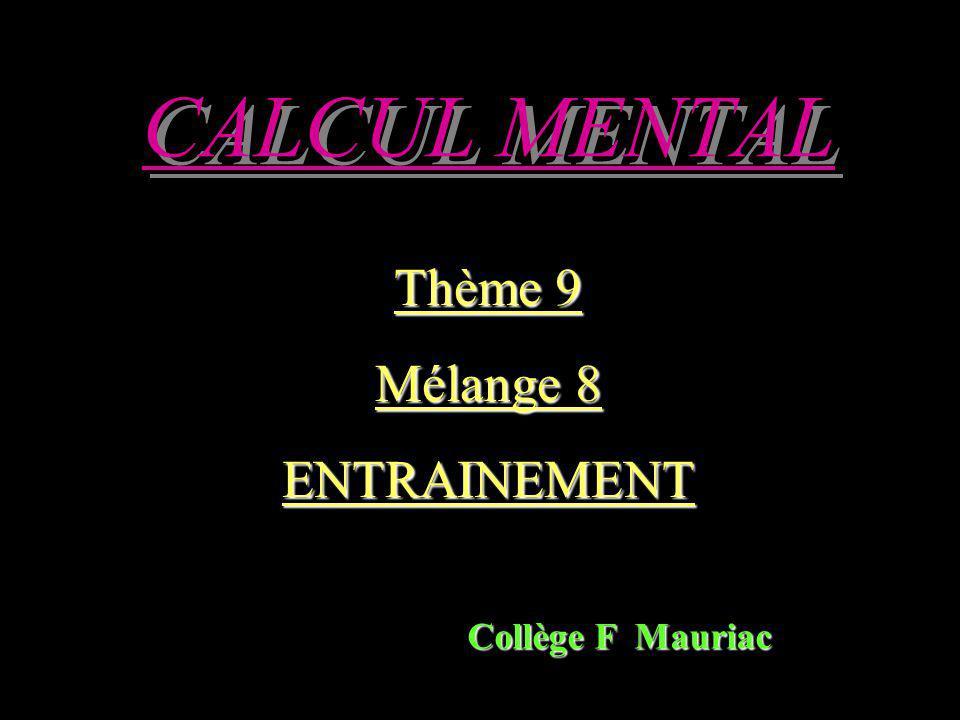 CALCUL MENTAL Thème 9 Mélange 8 ENTRAINEMENT Collège F Mauriac