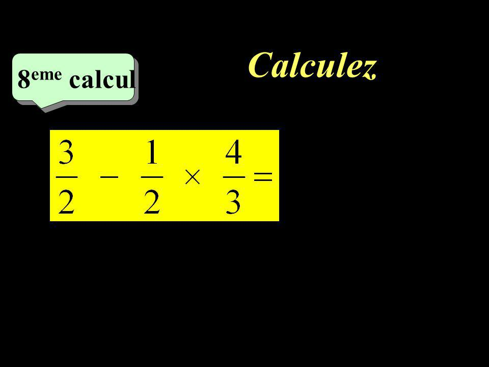 Calculez et simplifiez! –1–1 7 eme calcul