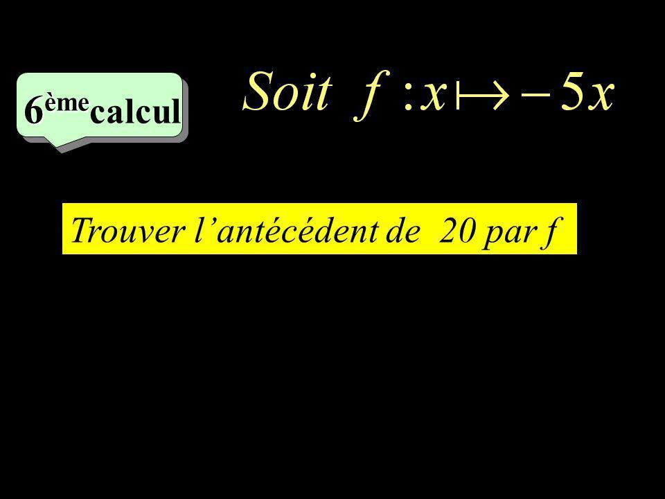 6 ème 6 ème calcul Trouver lantécédent de 20 par f