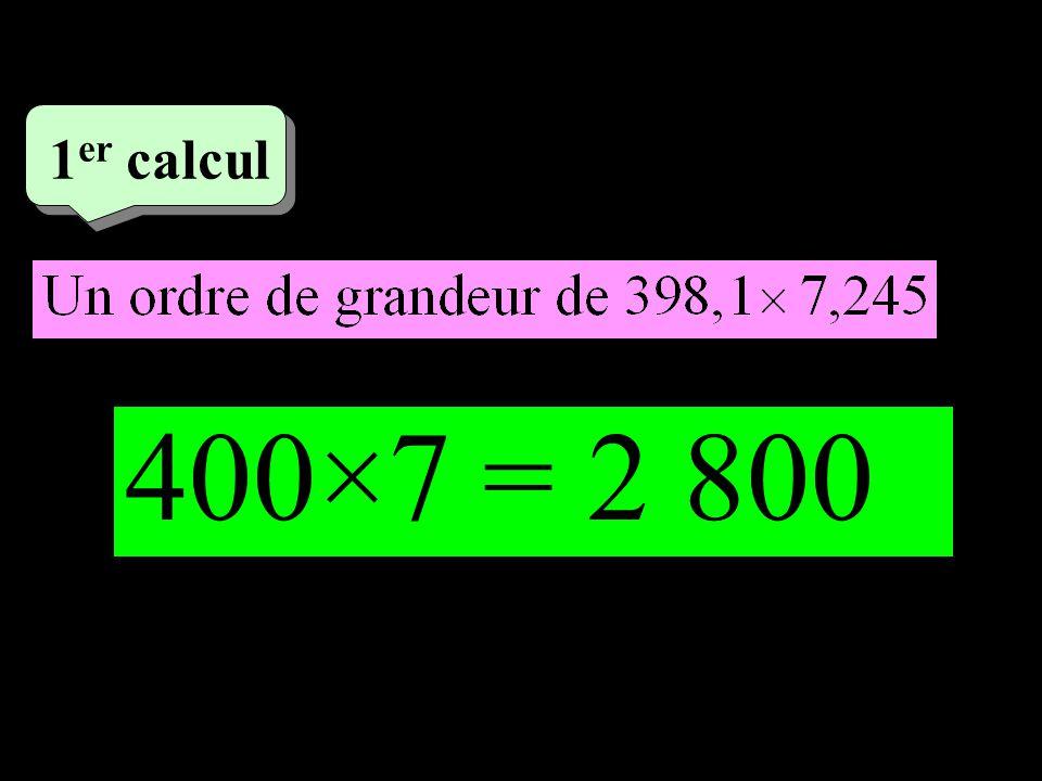 –1–1 1 er calcul 400×7 = 2 800