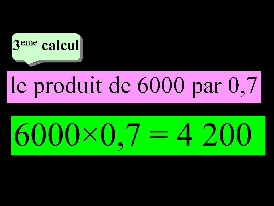 –1–1 2 eme calcul 2 eme calcul 3 eme calcul 6000×0,7 = 4 200