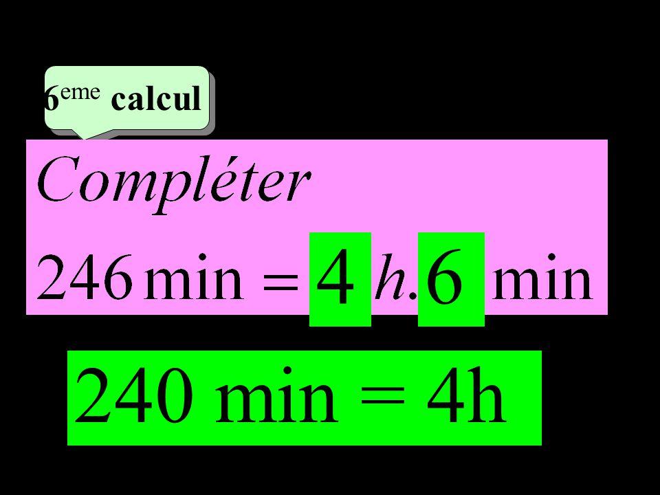 –1–1 3 eme calcul 3 eme calcul 6 eme calcul 240 min = 4h 46