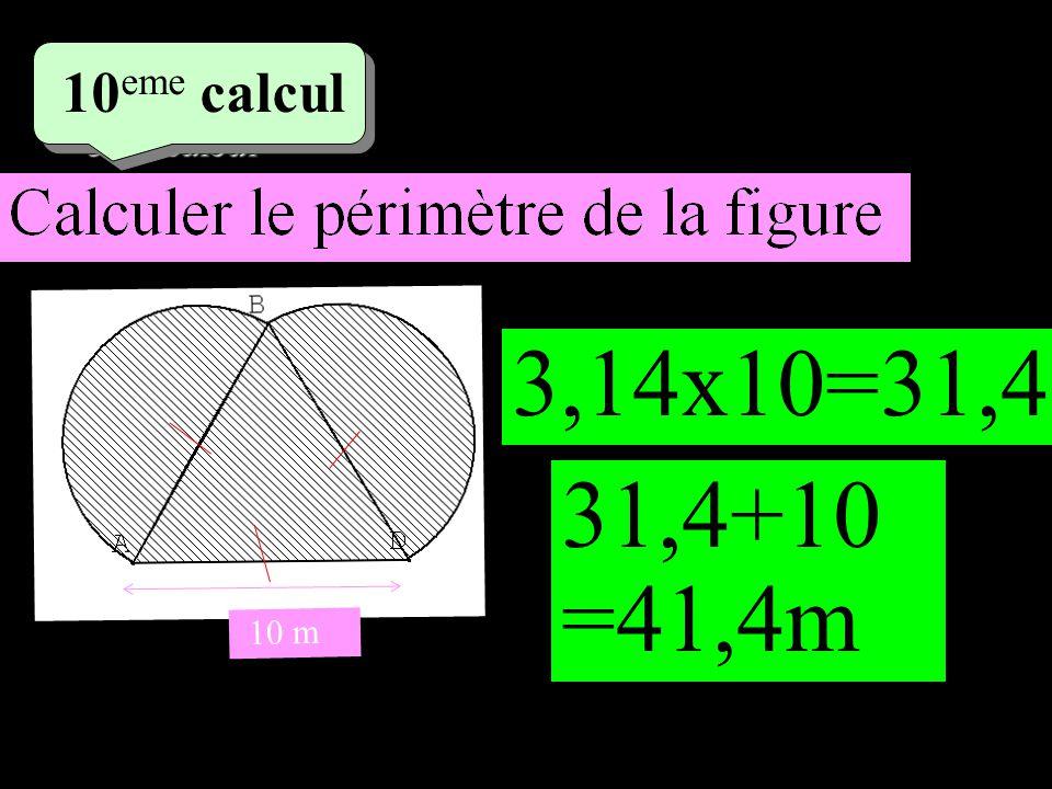 5 eme calcul 5 eme calcul 10 eme calcul 10 m 3,14x10=31,4 31,4+10 =41,4m